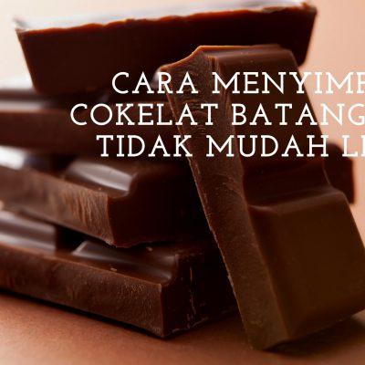 Cara Menyimpan Cokelat Batang Agar Tidak Mudah Leleh