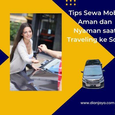 Tips Sewa Mobil Aman dan Nyaman saat Traveling ke Solo